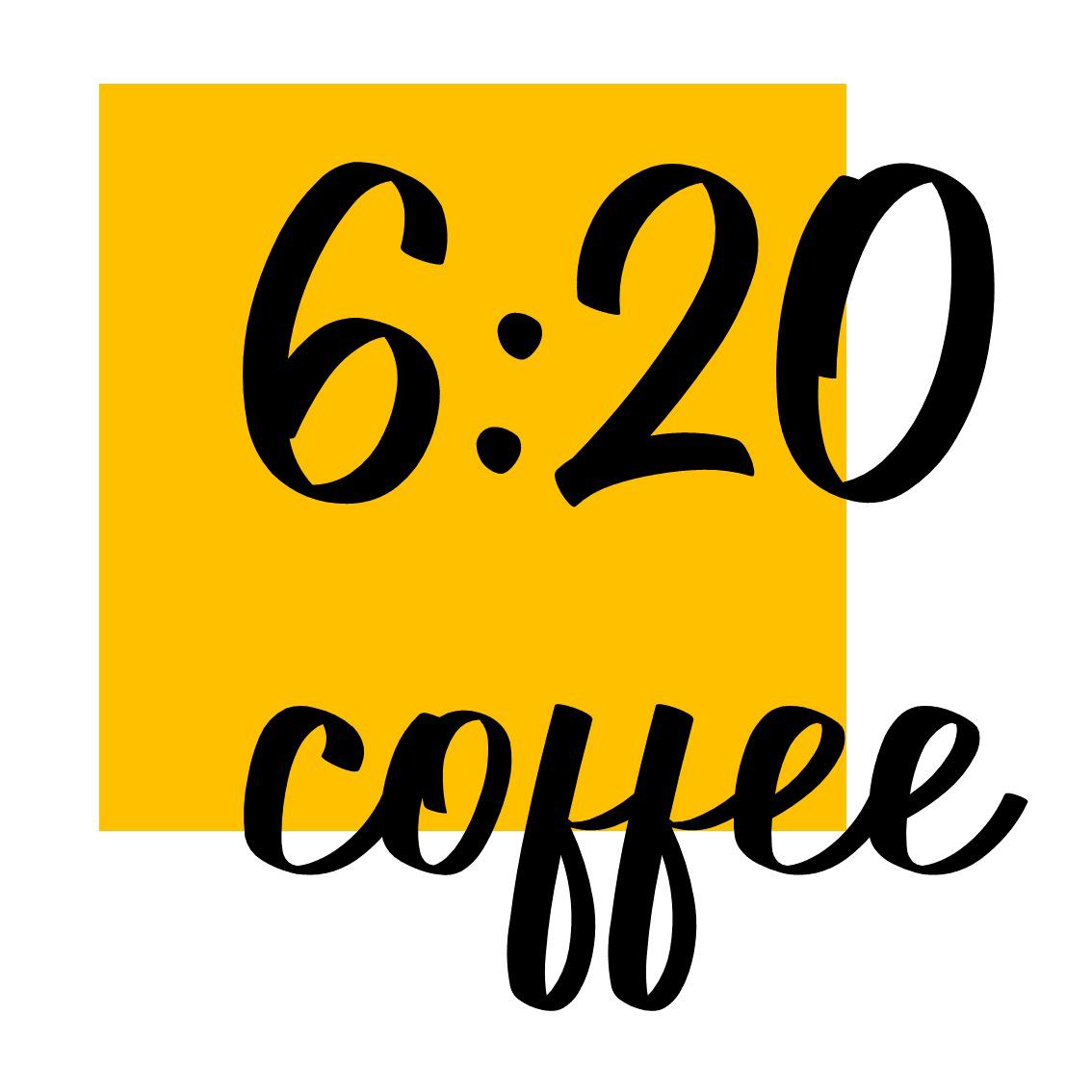 6:20 coffee